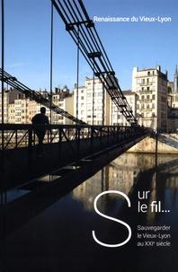 Renaissance du Vieux Lyon - Sur le fil... - Sauvegarder le Vieux-Lyon au XXIe siècle.
