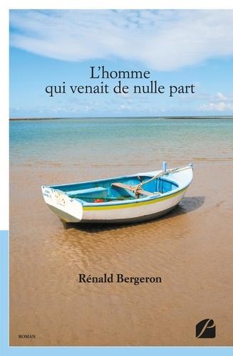 Renald Bergeron - L'homme qui venait de nulle part.