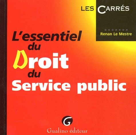Renan Le Mestre - L'essentiel du droit du service public.