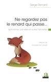 Renard Serge - Ne regardez pas le renard qui passe... - Aphorismes, pensées et autres historiettes.