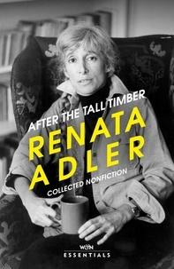 Renata Adler - After the Tall Timber.