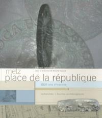 Renata Dupond - Metz, place de la République - 2000 ans d'histoire, recherches & fouilles archéologiques.