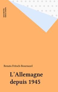 Renata Fritsch-Bournazel - L'Allemagne depuis 1945.