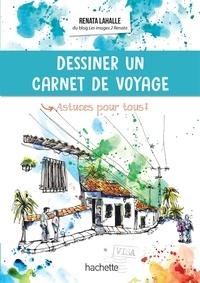 Renata Lahalle - Dessiner un carnet de voyage - Astuces pour tous !.