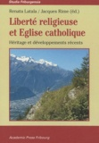 Renata Latala et Jacques Rime - Liberté religieuse et Eglise catholique - Héritage et développements récents.