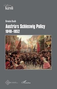Renáta Raáb - Austria's Schleswig Policy - 1848-1852.