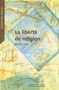 Renata Uitz - La liberté de religion - Dans les jurisprudences constitutionnelles et conventionnelles internationales.