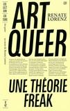 Renate Lorenz - Art queer - Une théorie freak.