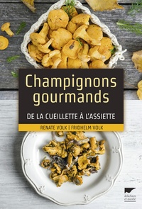 Renate Volk et Fridhelm Volk - Champignons gourmands - De la cueillette à l'assiette.