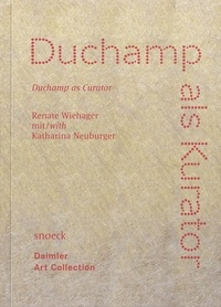 Renate Wiehager et Katharina Neuburger - Duchamp as Curator.