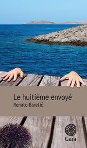 Renato Baretic - Le huitième envoyé.