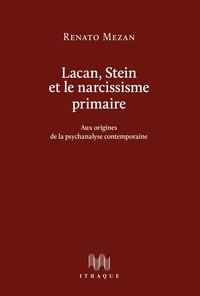 Renato Mezan - Lacan, Stein et le narcissisme primaire - Aux origines de la psychanalyse contemporaine.