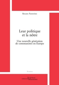 Renato Pastorino - Leur politique et la nôtre - Une nouvelle génération de communistes en Europe.