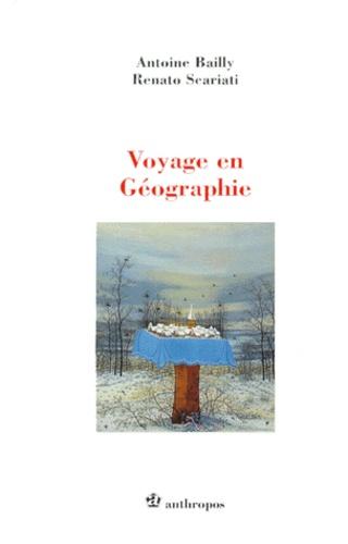 Renato Scariati et Antoine Bailly - Voyage en géographie - Une géographie pour le monde, une géographie pour tout le monde.