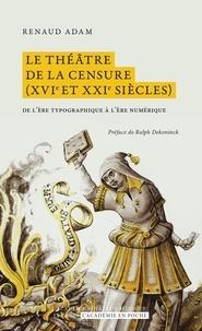 Renaud Adam - Le théâtre de la censure (XVIe et XXIe siècles) : de l'ère typographique à l'ère numérique.