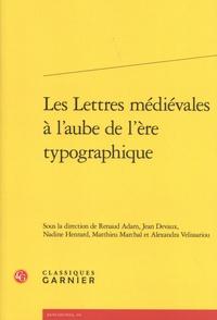 Renaud Adam et Jean Devaux - Les lettres médiévales à l'aube de l'ère typographique.