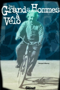 Renaud Alberny - Des grands hommes à vélo.