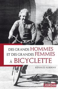 Renaud Alberny - Des grands hommes et des grandes dames à bicyclette.