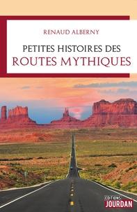 Renaud Alberny - Petites histoires des routes mythiques.