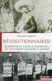 Renaud Alberny - Révolutionnaires ! - De Spartacus à Rosa Luxembourg, ils voulurent changer le monde.