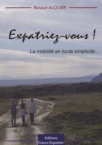 Renaud Alquier - Expatriez-vous ! - La mobilité en toute simplicité....
