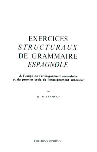 Exercices structuraux de grammaire espagnole. À l'usage de l'enseignement secondaire et du 1er cycle de l'enseignement supérieur - Renaud Balesdent