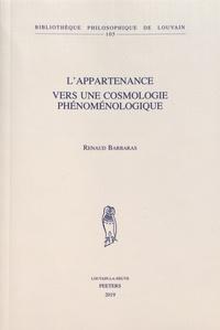 Renaud Barbaras - L'appartenance, vers une cosmologie phénoménologique.