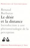 Renaud Barbaras - LE DESIR ET LA DISTANCE. - Introduction à une phénoménologie de la perception.