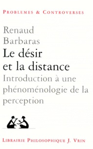 Renaud Barbaras - LE DESIR ET LA DISTANCE. - Introduction à une phénoménologie de la perception.