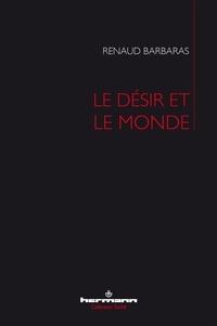 Renaud Barbaras - Le désir et le monde.