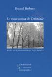 Renaud Barbaras - Le mouvement de l'existence - Etudes sur la phénoménologie de Jan Patocka.