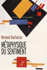 Renaud Barbaras - Métaphysique du sentiment.