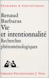 Renaud Barbaras - Vie et intentionnalité - Recherches phénoménologiques.