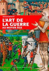 Renaud Beffeyte - L'art de la guerre au Moyen-Age.