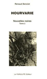 Renaud Benoist - Nouvelles noires Tome 2 : Hourvarie.