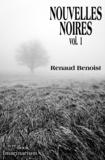 Renaud Benoist - Nouvelles Noires, vol.1.