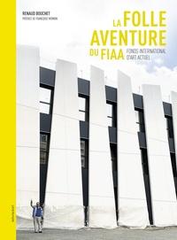 Renaud Bouchet - La folle aventure du FIAA - Fond international d'art actuel.