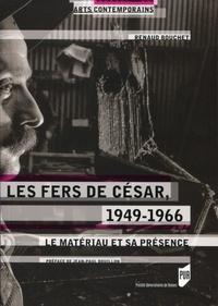 Renaud Bouchet - Les fers de César, 1949-1966 - Le matériau et sa présence.