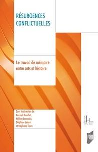 Renaud Bouchet et Hélène Lecossois - Résurgences conflictuelles - Le travail de mémoire entre arts et Histoire.