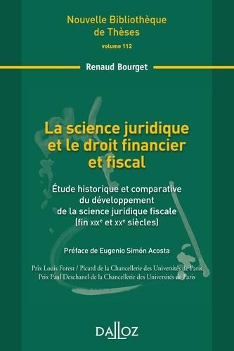 Renaud Bourget - La science juridique et le droit financier et fiscal - Etude historique et comparative du développement de la science juridique fiscale (fin XIXe et XXe siècles).