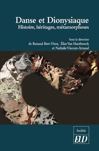 Renaud Bret-Vitoz et Elise Van Haesebroeck - Danse et Dionysiaque - Histoire, héritages, métamorphoses.