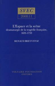 Renaud Bret-Vitoz - L'espace et la scène : dramaturgie de la tragédie française, 1691-1759.