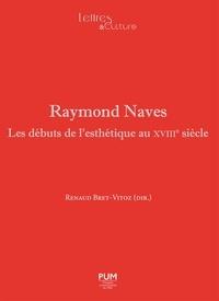 Renaud Bret-Vitoz - Raymond Naves - Les débuts de l'esthétique au XVIIIe siècle.