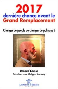 Renaud Camus - 2017, dernière chance avant le grand remplacement - Changer de peuple ou changer de politique ?.