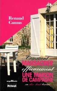 Renaud Camus - Comment massacrer efficacement une maison de campagne - En dix-huit leçons.