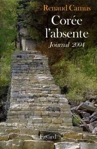 Renaud Camus - Corée l'absente - Journal 2004.