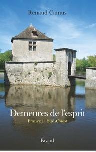 Renaud Camus - Demeures de l'esprit II La France du Sud-Ouest.