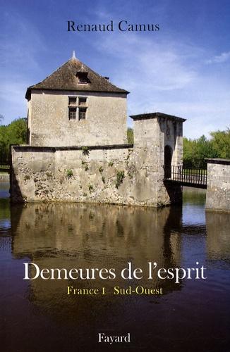 Renaud Camus - Demeures de l'esprit - France Tome 1, Sud-Ouest.