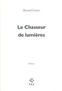 Renaud Camus - Le chasseur de lumières.