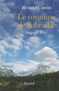Renaud Camus - Le royaume de Sobrarbe - Journal 2005.